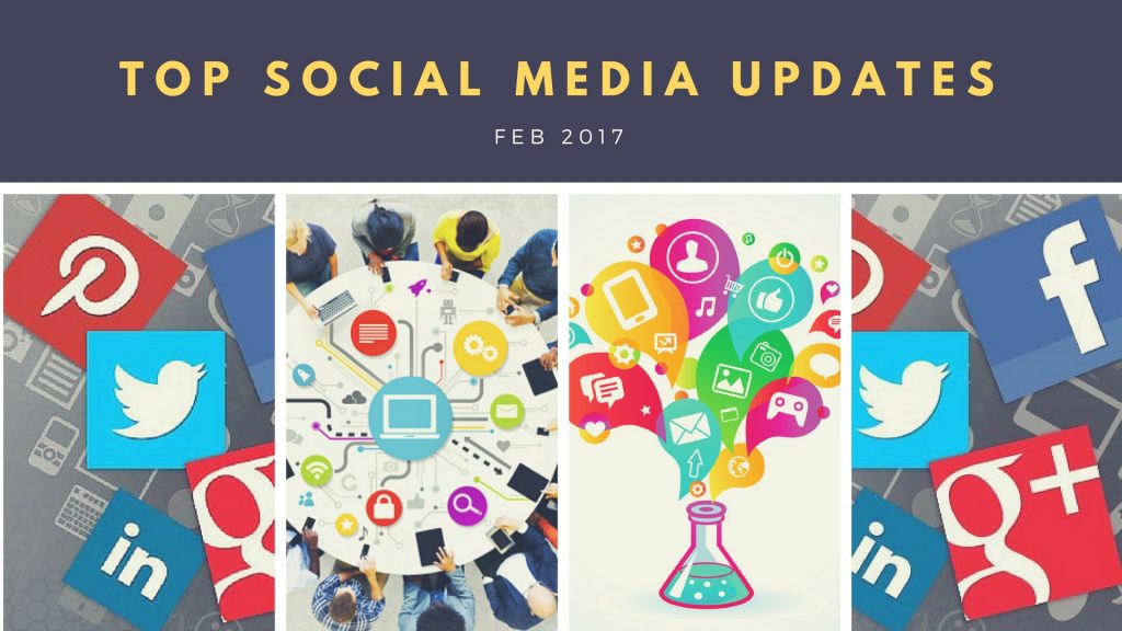 Top Digital & Social Media Marketing Updates – Feb 2017