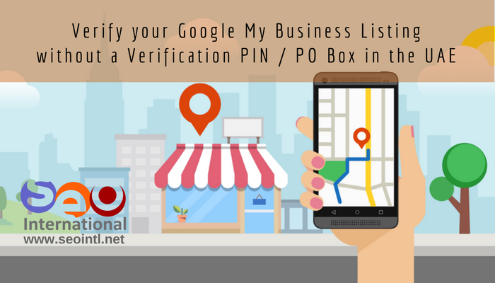 [2019] Dubai, UAE: Verify Your Google My Business listing without PO Box or verification PIN